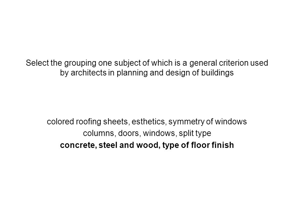 Select the grouping one subject of which is a general criterion used by architects in planning and design of buildings colored roofing sheets, estheti