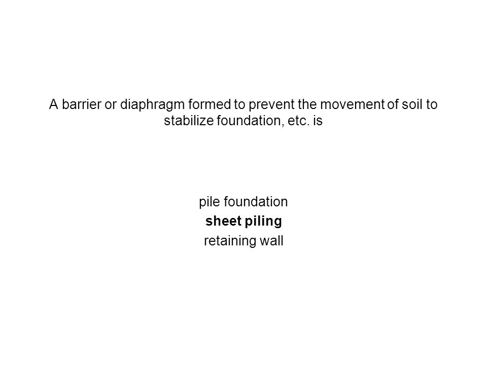 A barrier or diaphragm formed to prevent the movement of soil to stabilize foundation, etc. is pile foundation sheet piling retaining wall
