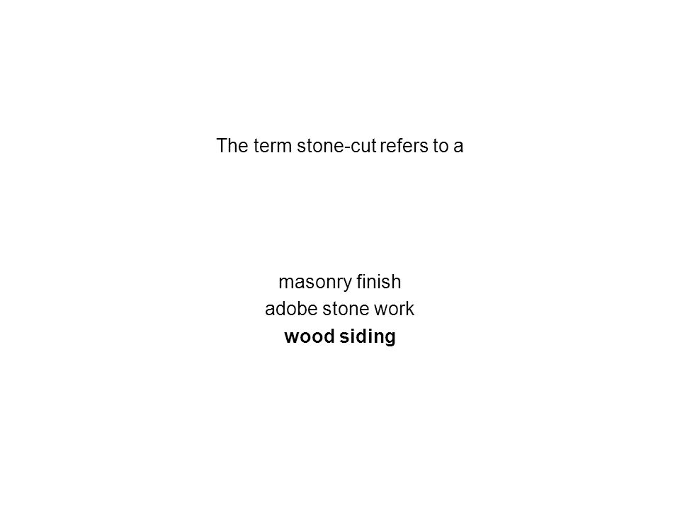 The term stone-cut refers to a masonry finish adobe stone work wood siding