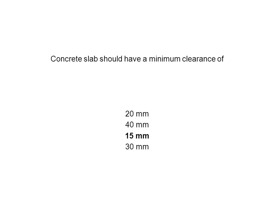 Concrete slab should have a minimum clearance of 20 mm 40 mm 15 mm 30 mm