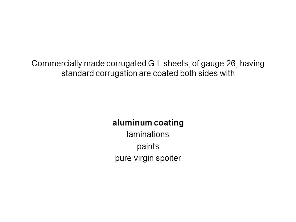 Commercially made corrugated G.I. sheets, of gauge 26, having standard corrugation are coated both sides with aluminum coating laminations paints pure