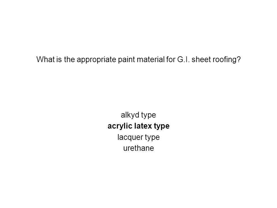 What is the appropriate paint material for G.I. sheet roofing? alkyd type acrylic latex type lacquer type urethane