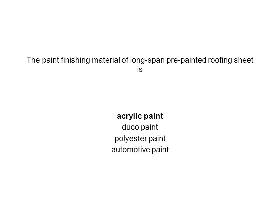 The paint finishing material of long-span pre-painted roofing sheet is acrylic paint duco paint polyester paint automotive paint