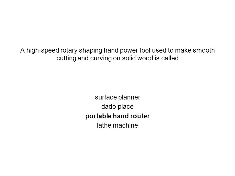A high-speed rotary shaping hand power tool used to make smooth cutting and curving on solid wood is called surface planner dado place portable hand r