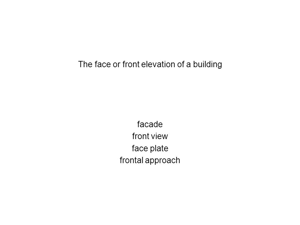The face or front elevation of a building facade front view face plate frontal approach