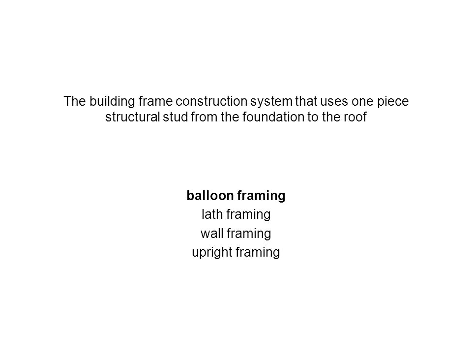 The building frame construction system that uses one piece structural stud from the foundation to the roof balloon framing lath framing wall framing u