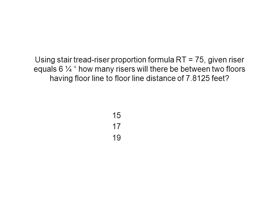 Using stair tread-riser proportion formula RT = 75, given riser equals 6 ¼ how many risers will there be between two floors having floor line to floor