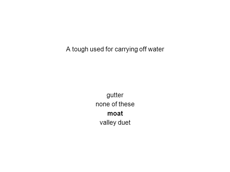 A tough used for carrying off water gutter none of these moat valley duet