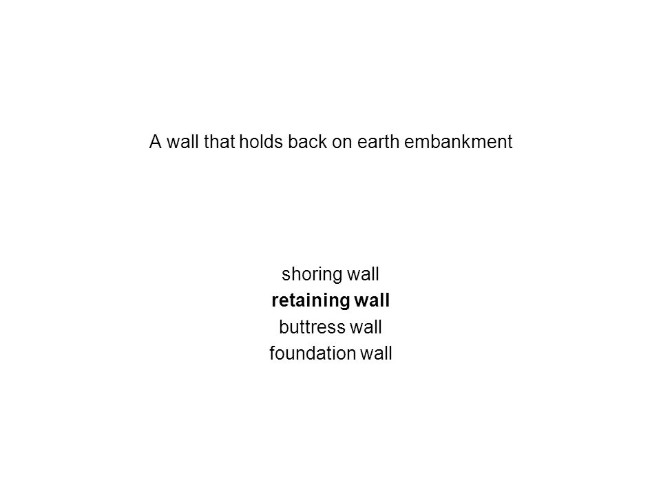 A wall that holds back on earth embankment shoring wall retaining wall buttress wall foundation wall