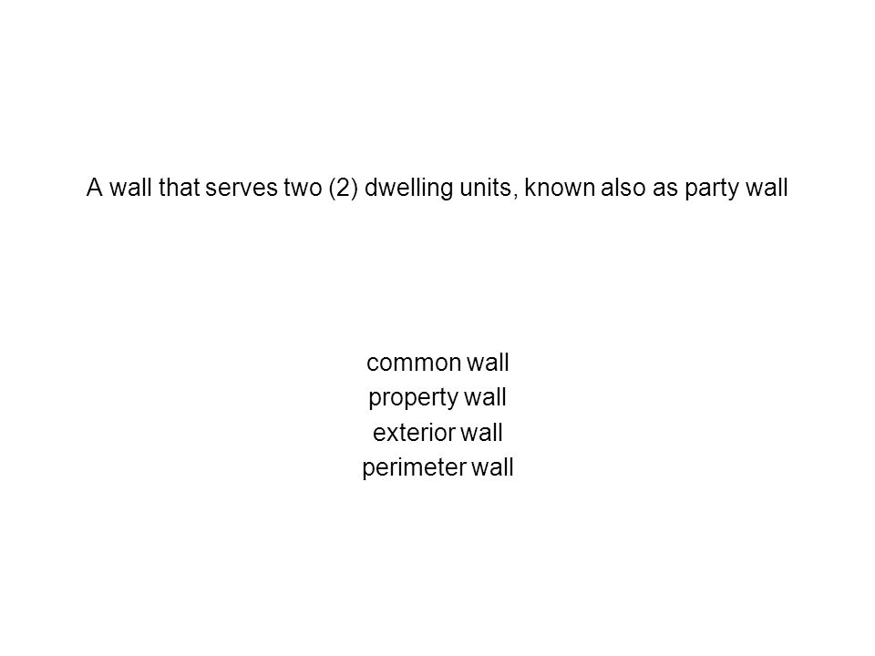A wall that serves two (2) dwelling units, known also as party wall common wall property wall exterior wall perimeter wall
