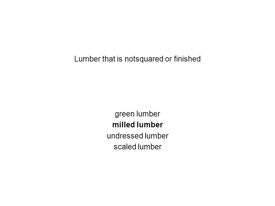 Lumber that is notsquared or finished green lumber milled lumber undressed lumber scaled lumber