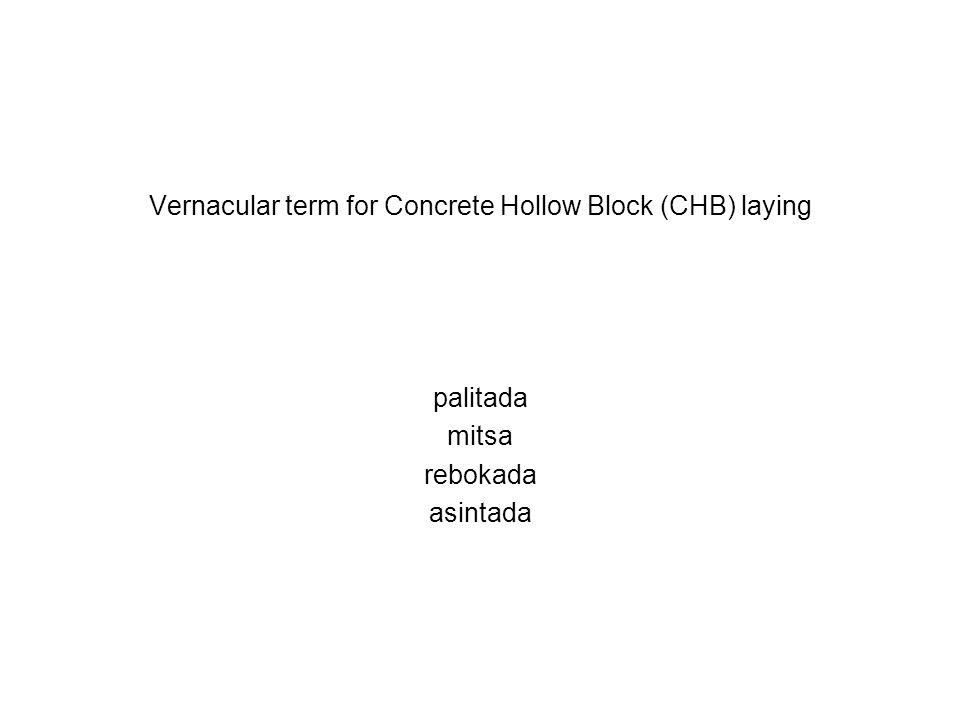 Vernacular term for Concrete Hollow Block (CHB) laying palitada mitsa rebokada asintada