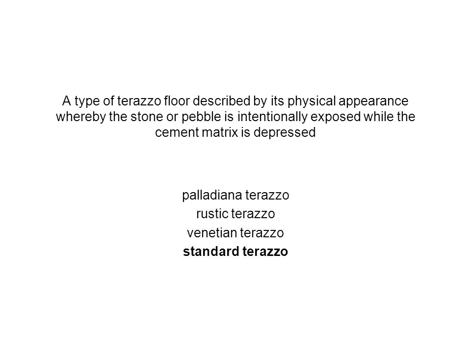 A type of terazzo floor described by its physical appearance whereby the stone or pebble is intentionally exposed while the cement matrix is depressed