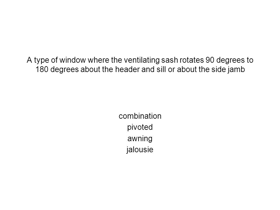 A type of window where the ventilating sash rotates 90 degrees to 180 degrees about the header and sill or about the side jamb combination pivoted awn