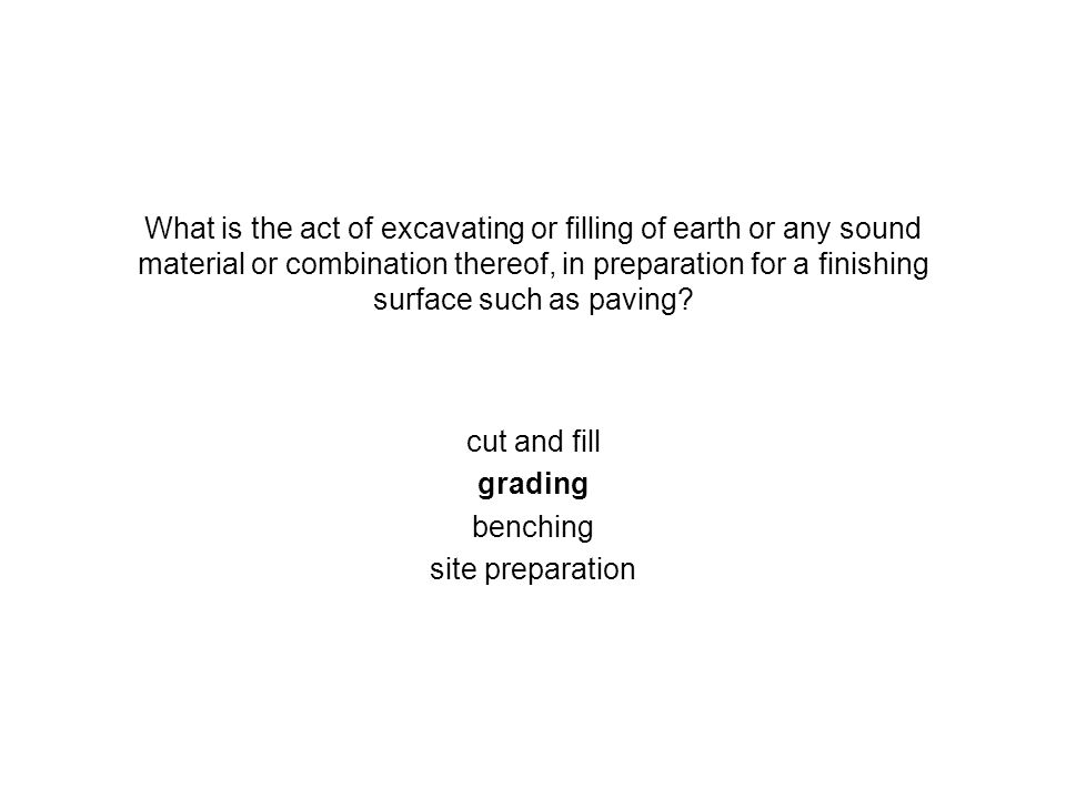 What is the act of excavating or filling of earth or any sound material or combination thereof, in preparation for a finishing surface such as paving?