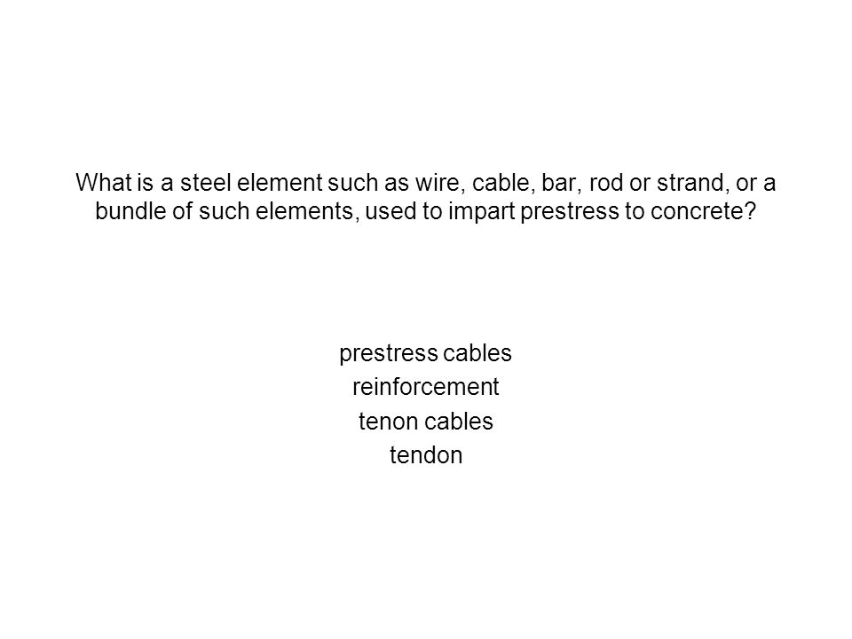What is a steel element such as wire, cable, bar, rod or strand, or a bundle of such elements, used to impart prestress to concrete? prestress cables