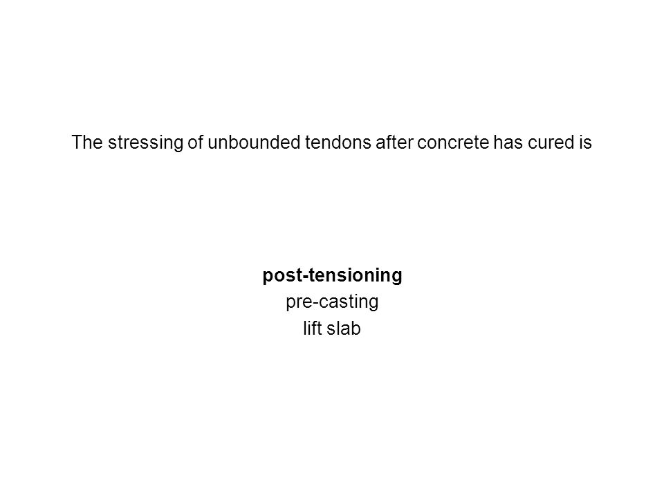 The stressing of unbounded tendons after concrete has cured is post-tensioning pre-casting lift slab