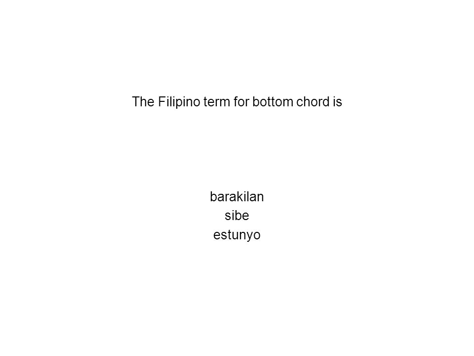 The Filipino term for bottom chord is barakilan sibe estunyo