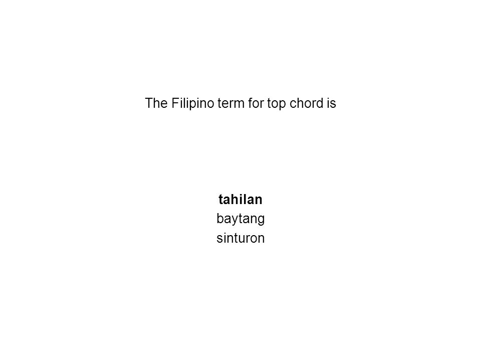The Filipino term for top chord is tahilan baytang sinturon