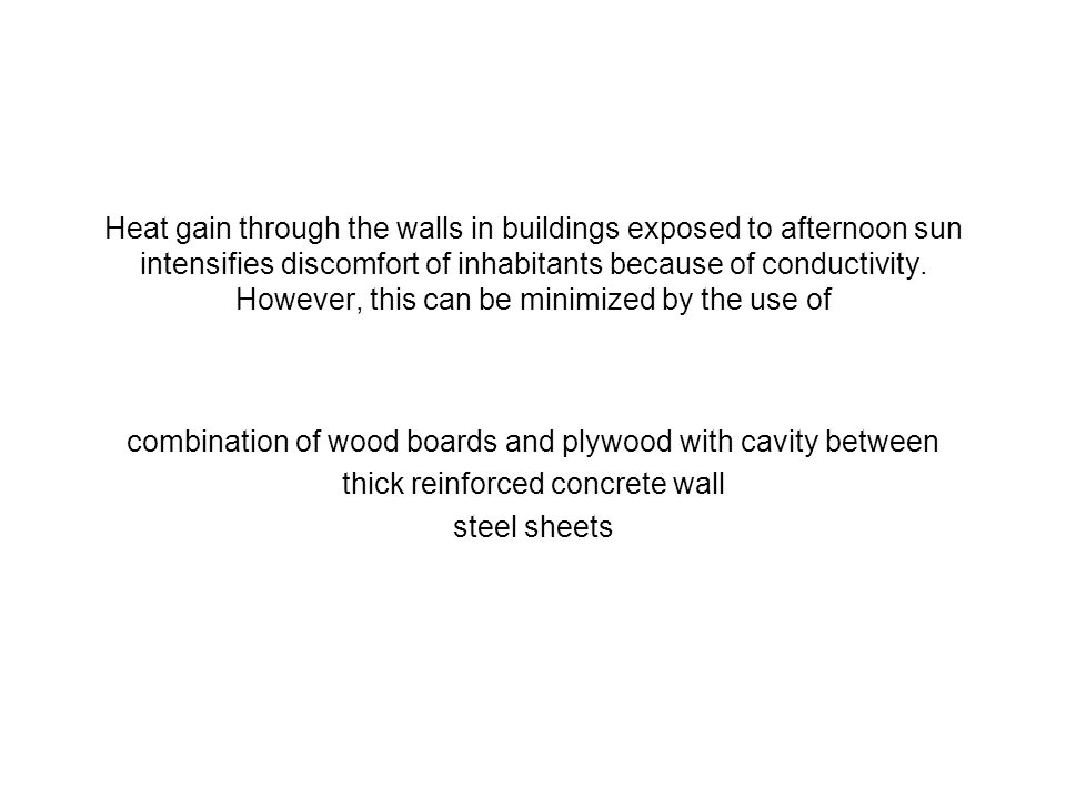 Heat gain through the walls in buildings exposed to afternoon sun intensifies discomfort of inhabitants because of conductivity. However, this can be