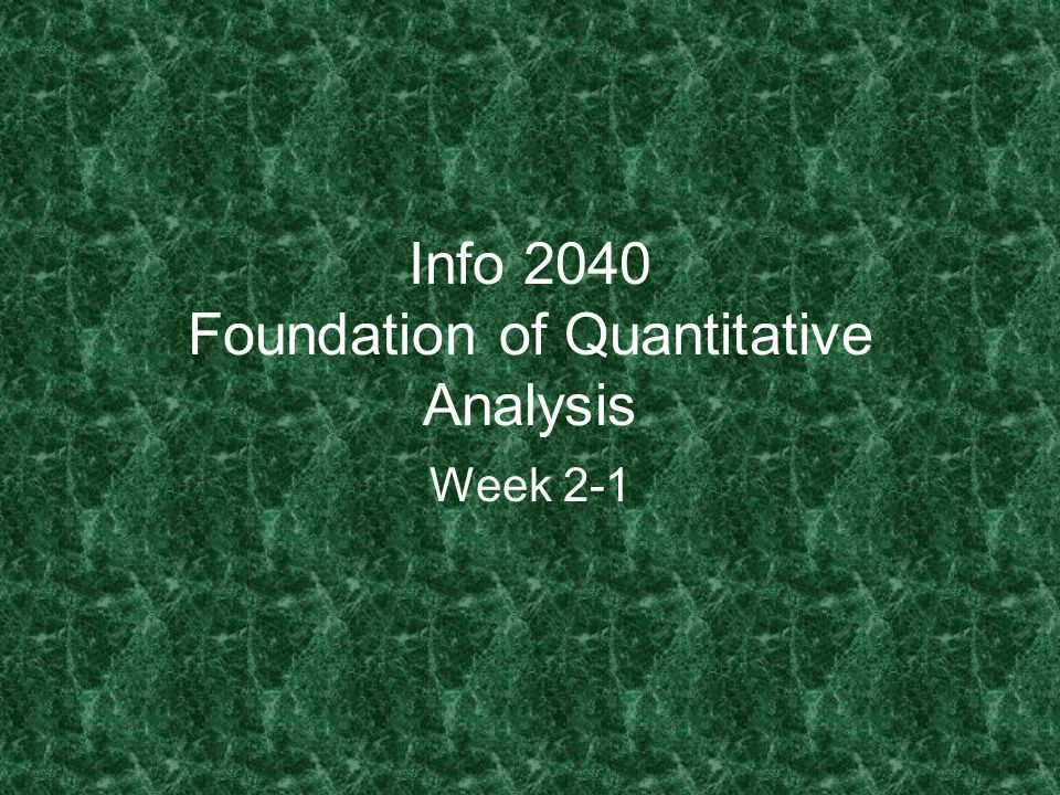 Info 2040 Foundation of Quantitative Analysis Week 2-1