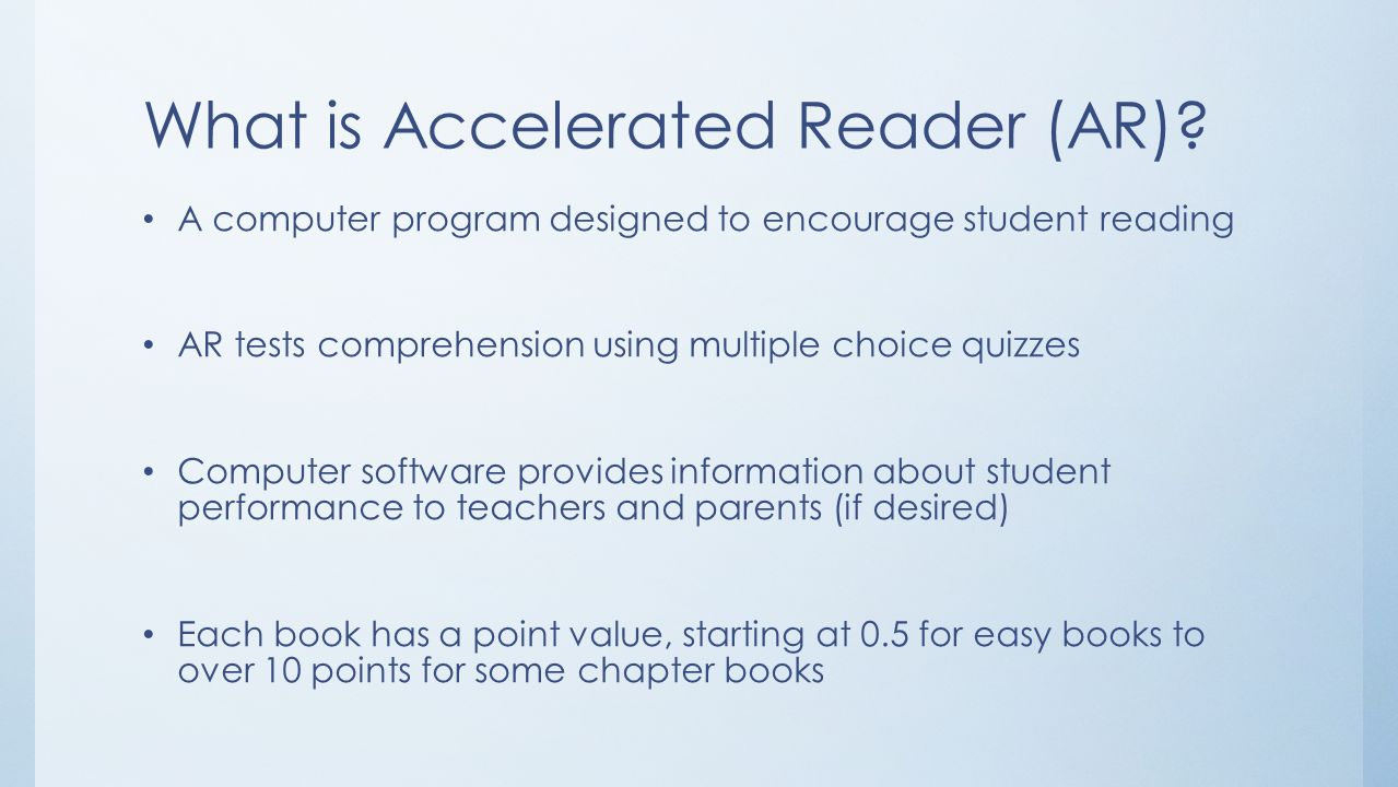 What is Accelerated Reader (AR)? A computer program designed to encourage student reading AR tests comprehension using multiple choice quizzes Compute