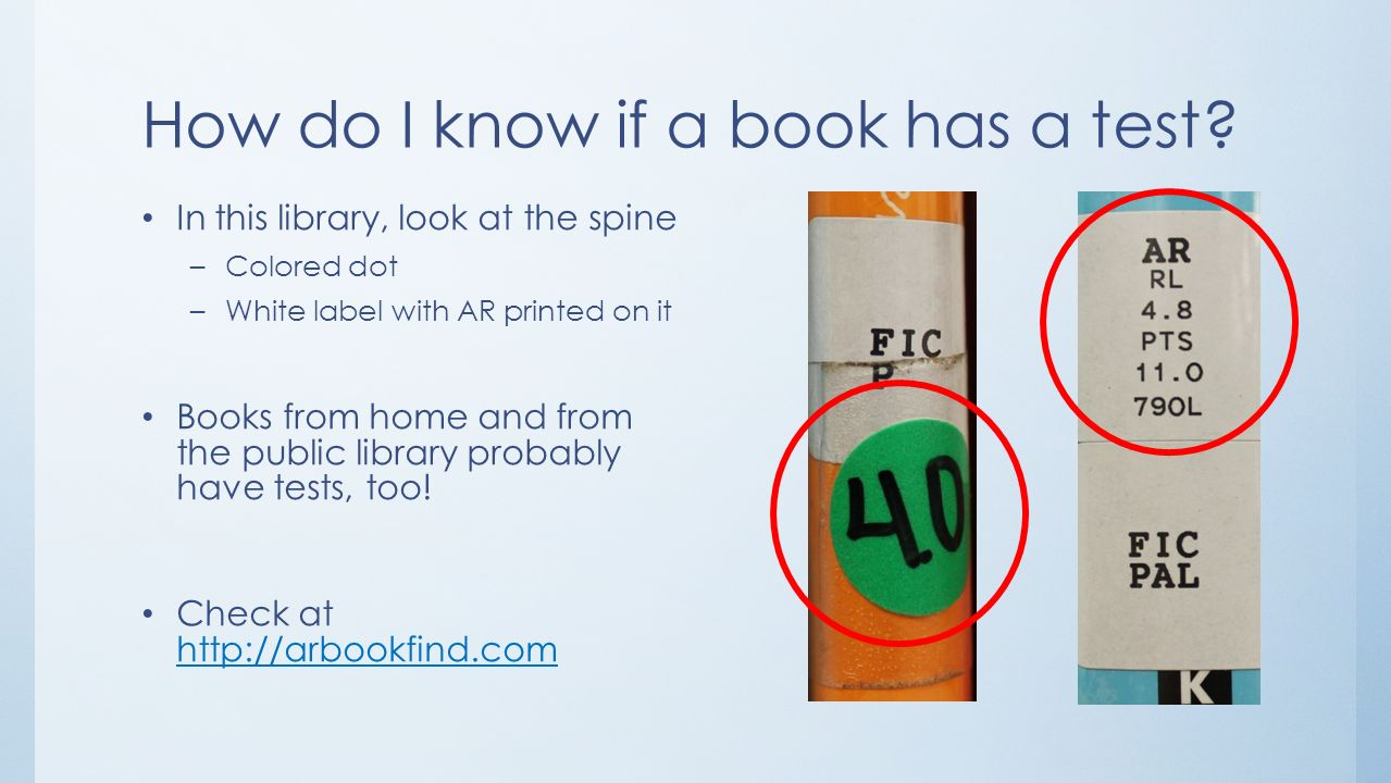 How do I know if a book has a test? In this library, look at the spine –Colored dot –White label with AR printed on it Books from home and from the pu