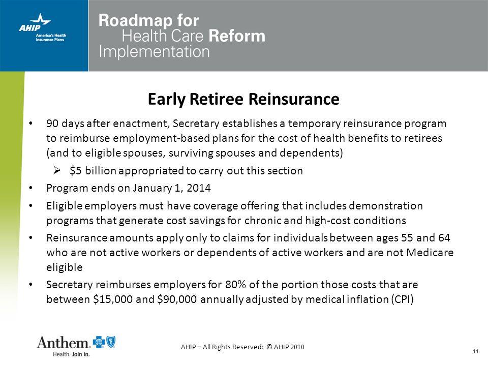 11 Early Retiree Reinsurance 90 days after enactment, Secretary establishes a temporary reinsurance program to reimburse employment-based plans for th