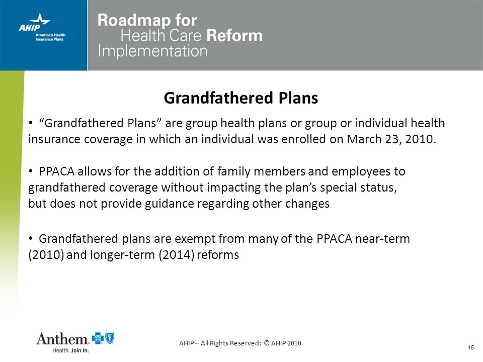 15 Grandfathered Plans Grandfathered Plans are group health plans or group or individual health insurance coverage in which an individual was enrolled