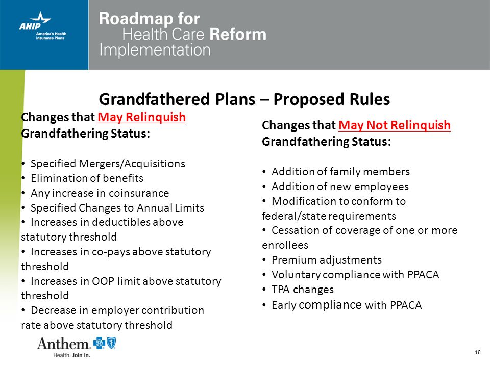 18 Grandfathered Plans – Proposed Rules Changes that May Relinquish Grandfathering Status: Specified Mergers/Acquisitions Elimination of benefits Any