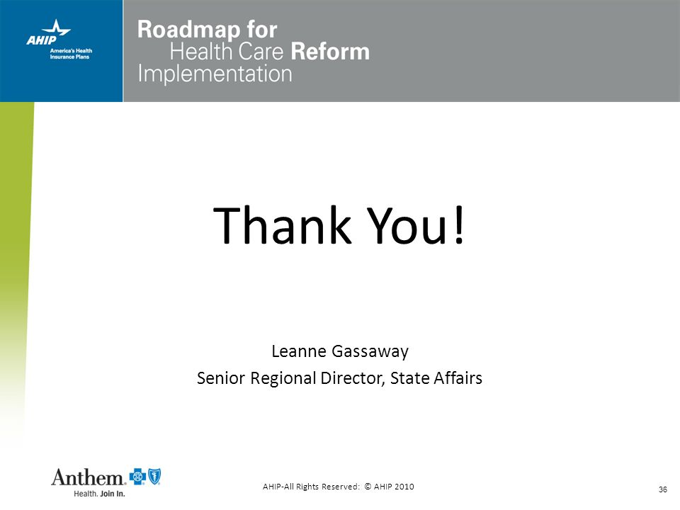 36 Thank You! Leanne Gassaway Senior Regional Director, State Affairs AHIP-All Rights Reserved: © AHIP 2010