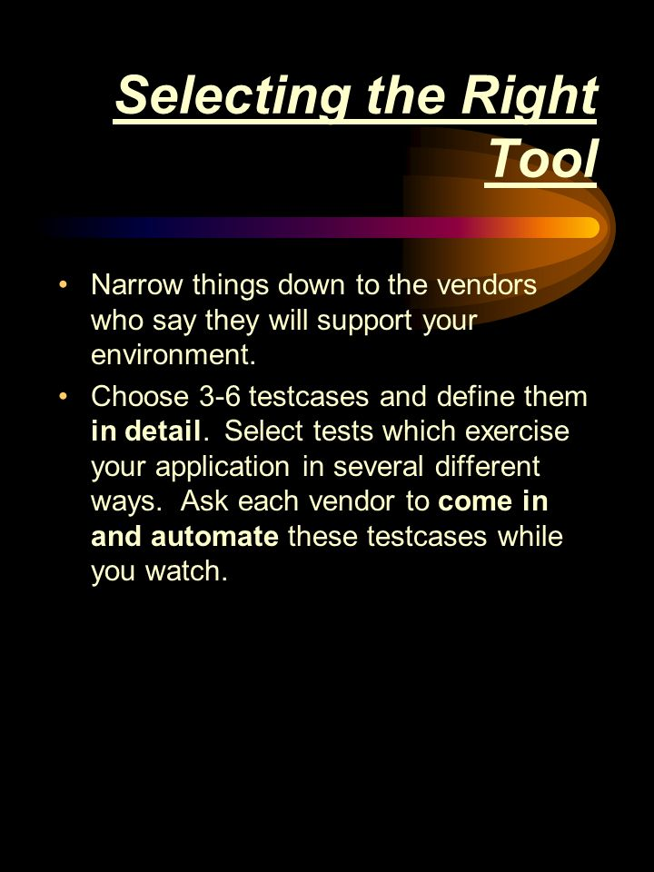 Selecting the Right Tool Narrow things down to the vendors who say they will support your environment.