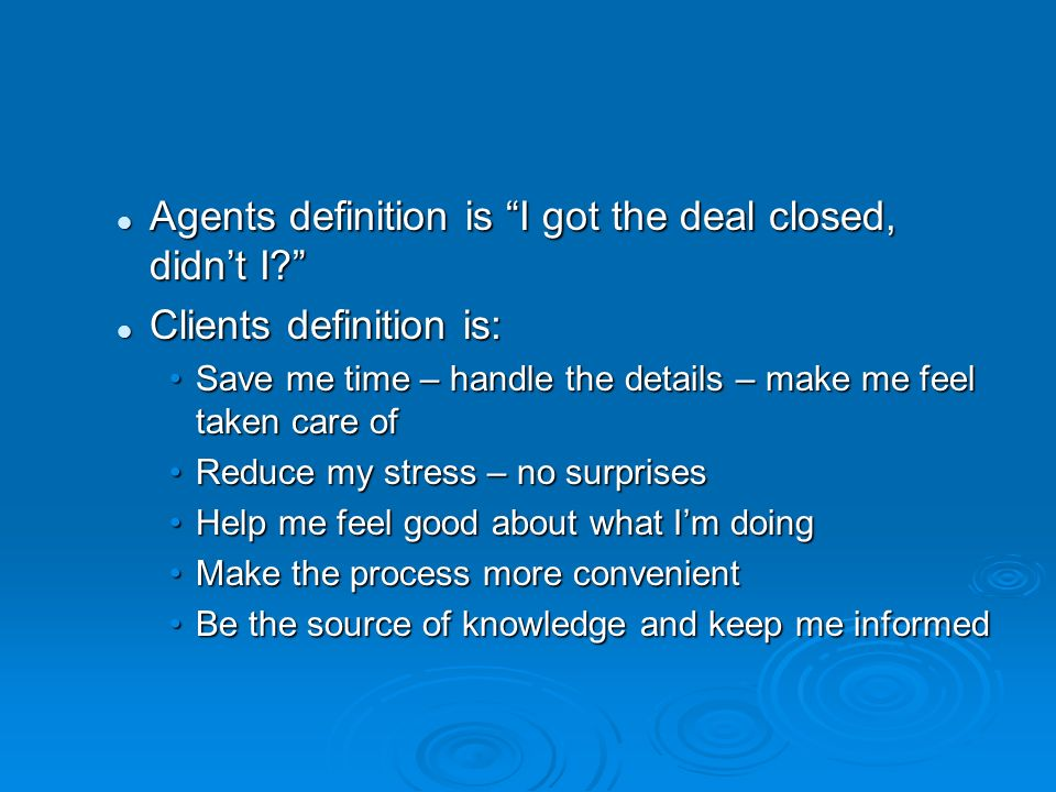 Agents definition is I got the deal closed, didnt I.