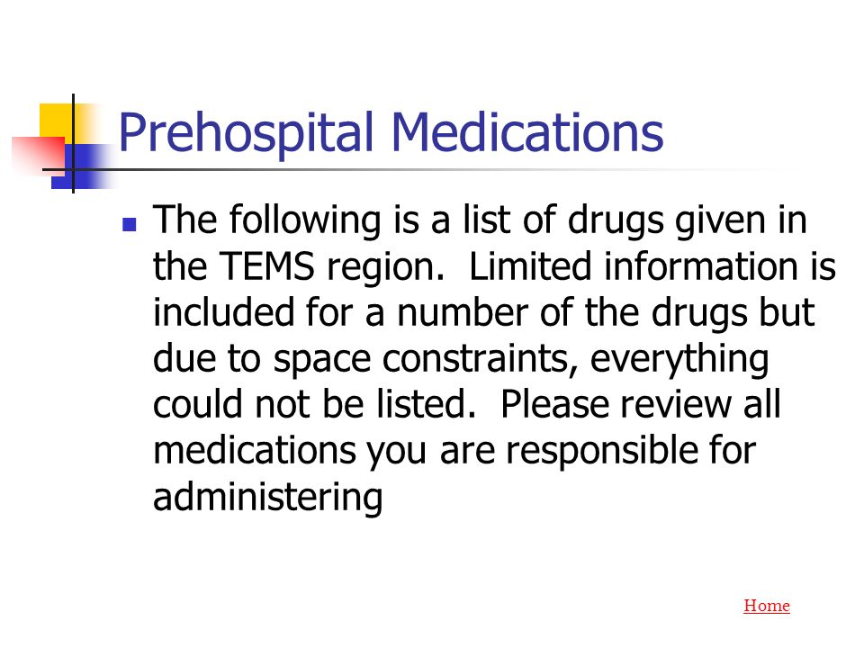 Prehospital Medications The following is a list of drugs given in the TEMS region. Limited information is included for a number of the drugs but due t