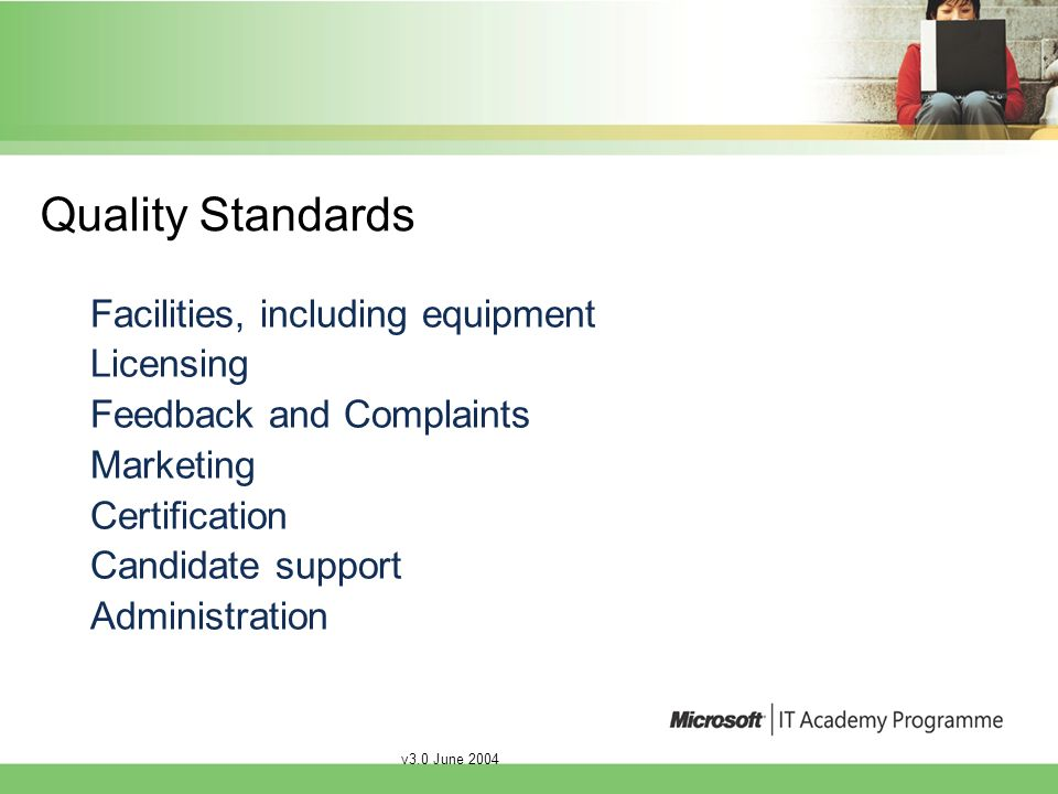 v3.0 June 2004 Quality Standards Facilities, including equipment Licensing Feedback and Complaints Marketing Certification Candidate support Administration