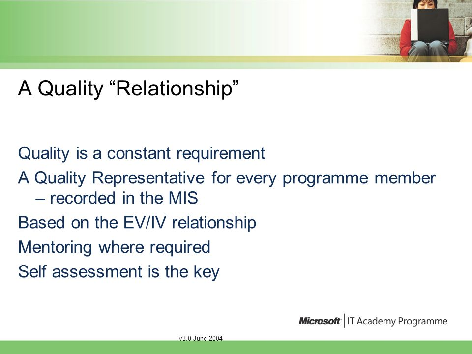 v3.0 June 2004 Responsibilities Quality process owned by Programme Management Team Microsoft Academy Centre administers the process An Independent Third Party Assessor assists the Programme Management Team and works with the Microsoft Academy Centre