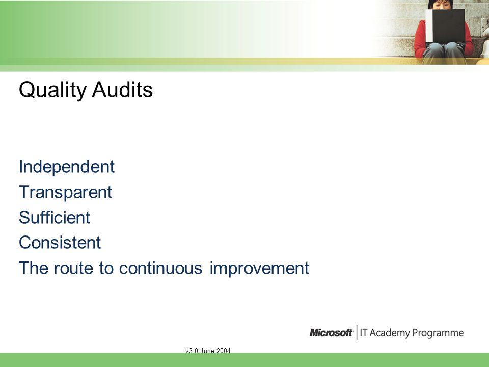v3.0 June 2004 Quality Audits Independent Transparent Sufficient Consistent The route to continuous improvement