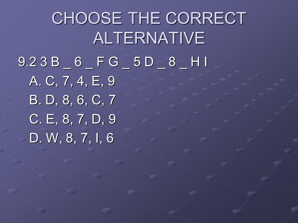 CHOOSE THE CORRECT ALTERNATIVE 9.2 3 B _ 6 _ F G _ 5 D _ 8 _ H I A. C, 7, 4, E, 9 B. D, 8, 6, C, 7 C. E, 8, 7, D, 9 D. W, 8, 7, I, 6