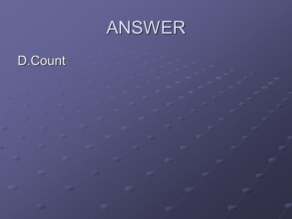 ANSWER D.Count