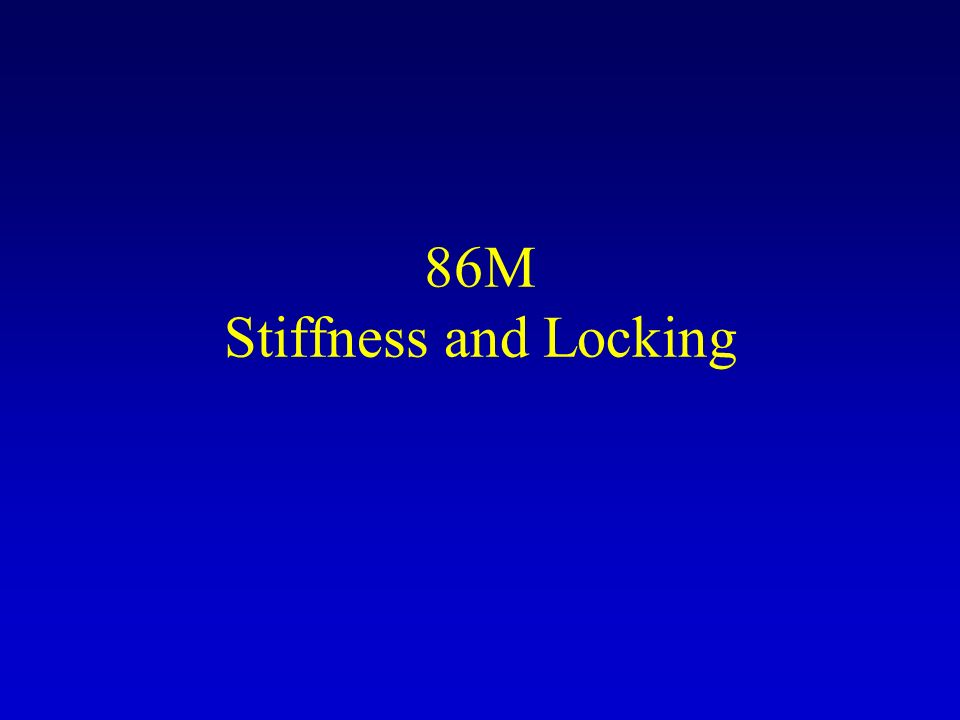 86M Stiffness and Locking