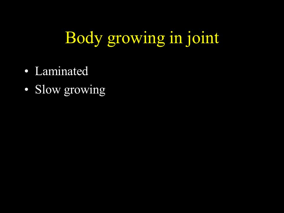 Body growing in joint Laminated Slow growing