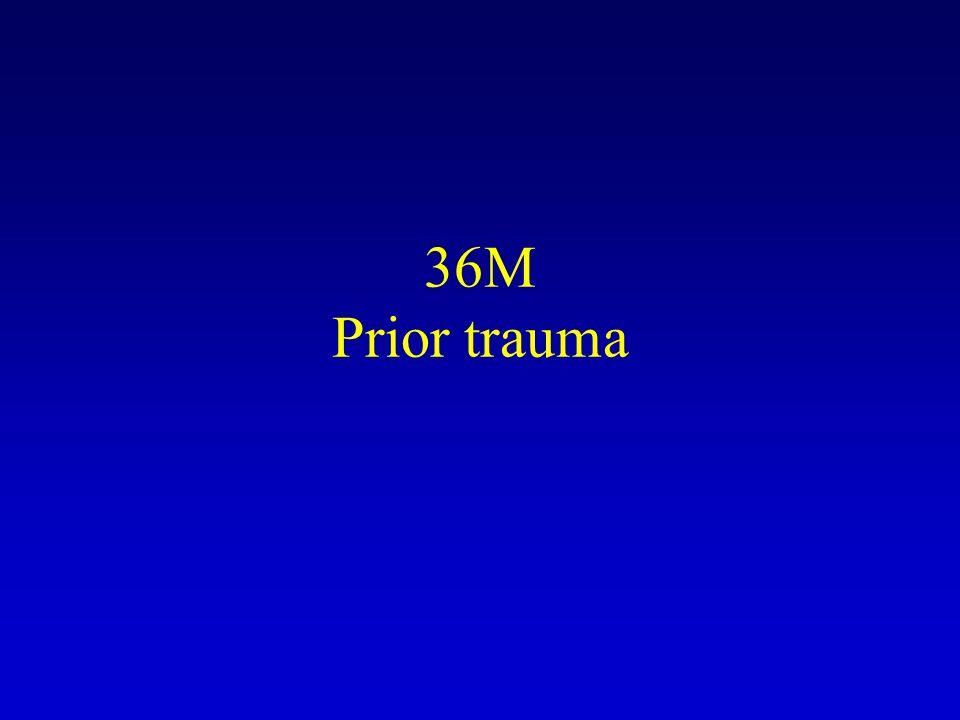 36M Prior trauma