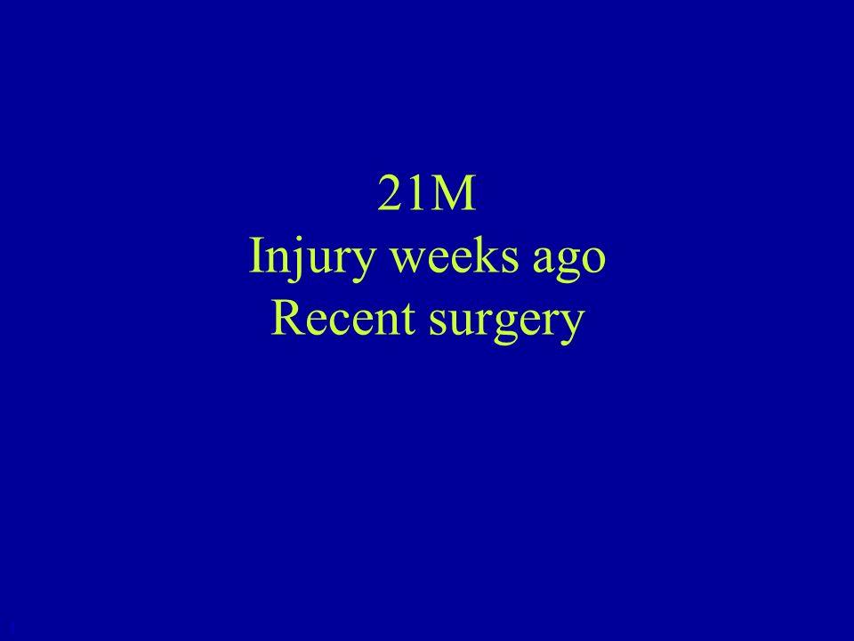 21M Injury weeks ago Recent surgery 1