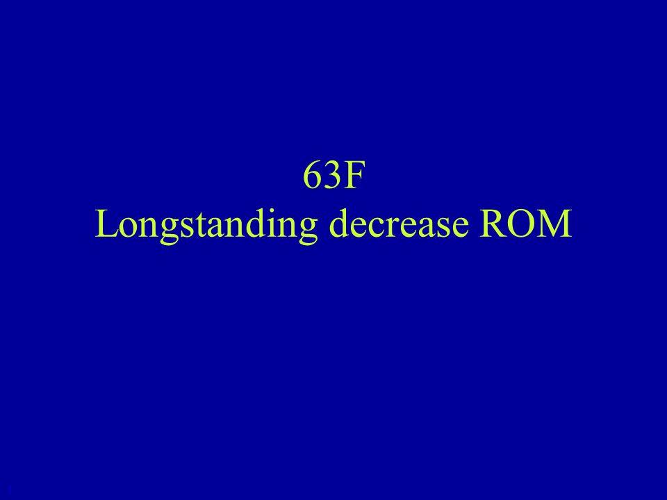 63F Longstanding decrease ROM 1