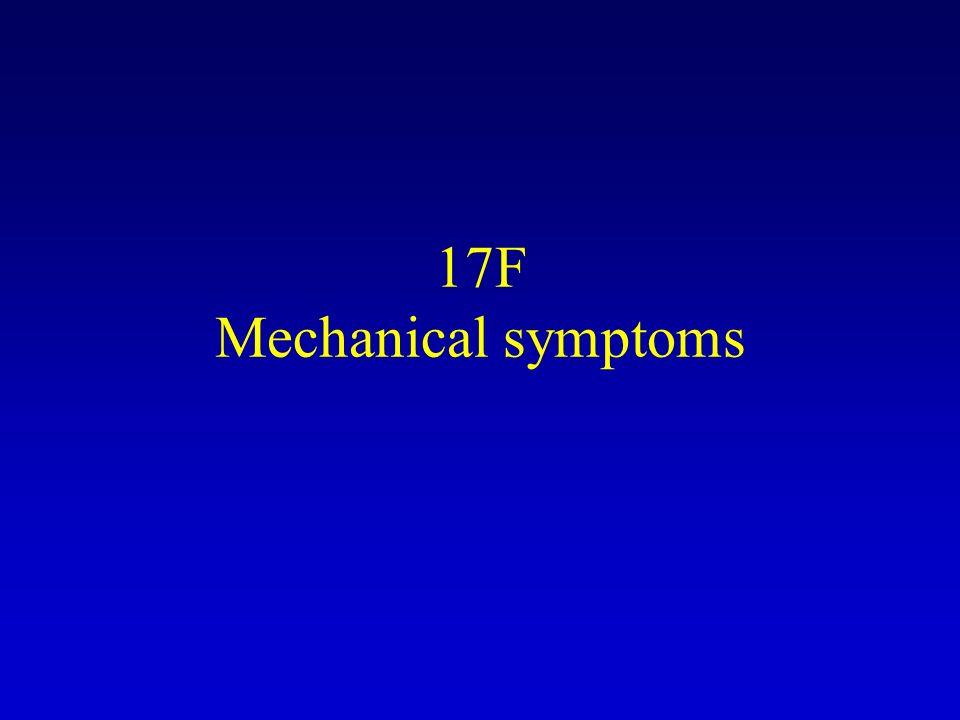 17F Mechanical symptoms