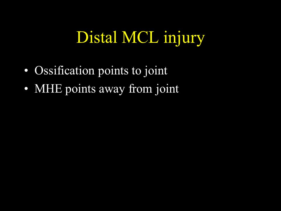 Ossification points to joint MHE points away from joint Distal MCL injury