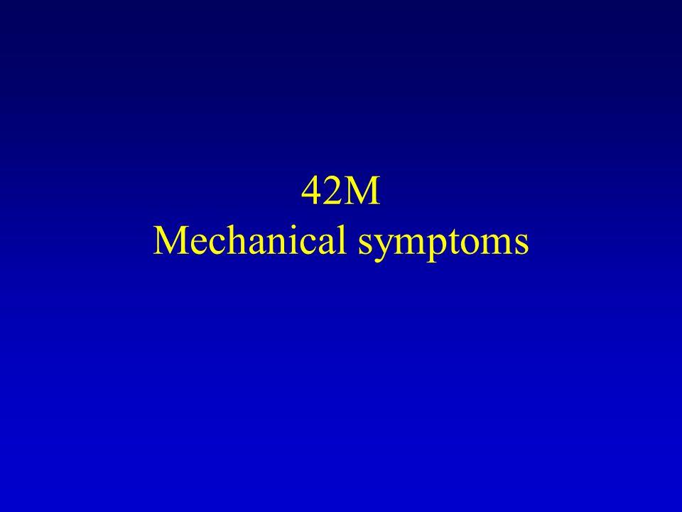 42M Mechanical symptoms
