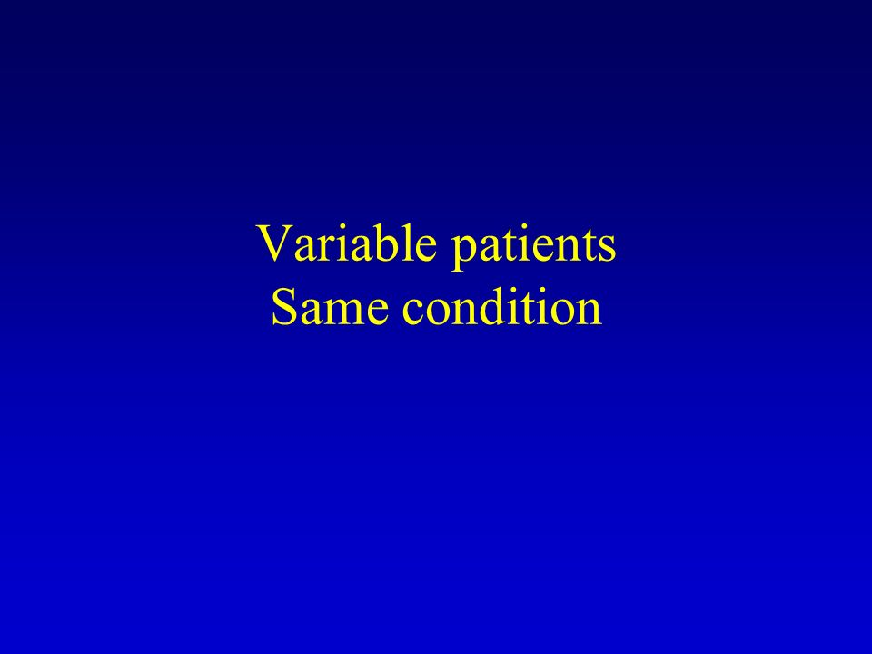 Variable patients Same condition