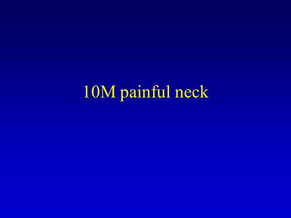 10M painful neck