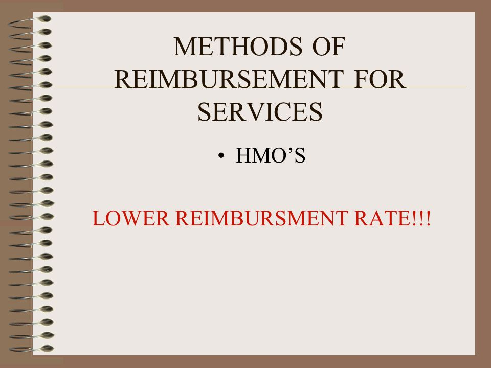 METHODS OF REIMBURSEMENT FOR SERVICES HMOS LOWER REIMBURSMENT RATE!!!